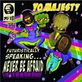Yo Majesty Futuristically Speaking – Never Be Afraid   pack shot
