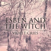 Esben & The Witch Violet Cries pack shot
