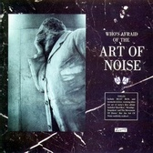 The Art Of Noise Who's Afraid Of The Art Of Noise (reissue) pack shot