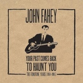 John Fahey Your Past Comes Back To Haunt You (The Fonotone Years 1958 - 1965) pack shot