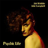 Jah Wobble & Julie Campbell Psychic Life  pack shot