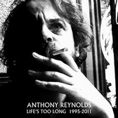 Anthony Reynolds  Life's Too Long 1995 - 2011 pack shot