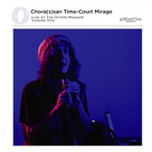 The Chora(s)san Time-Court Mirage Live At The Grimm Museum Vol. One  pack shot