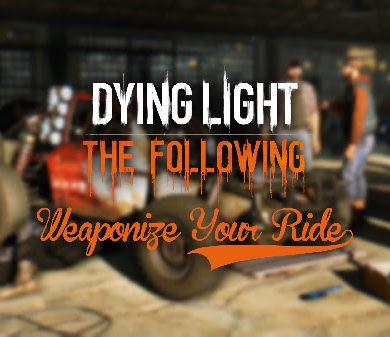 Dying Light - Weaponize Your Ride