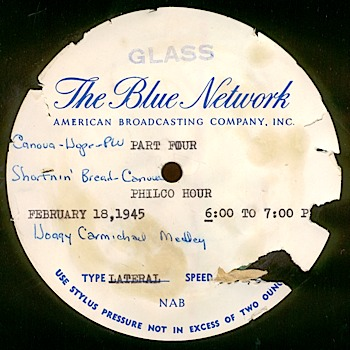 "During the war years, many radio shows - including the majority of ""Radio Hall of Fame"" broadcasts - were recorded on glass based disks."