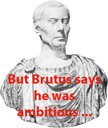 marcus brutus an honorable man But brutus says he was ambitious, and brutus is an honorable man(iii, ii) our course will seem to be bloody caius cassius, to cut the head off and then hack the limbs let us be sacrificers, but not butchers, caius.