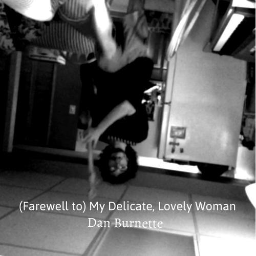 Dan Burnette - (Farewell To) My Delicate, Lovely Woman
