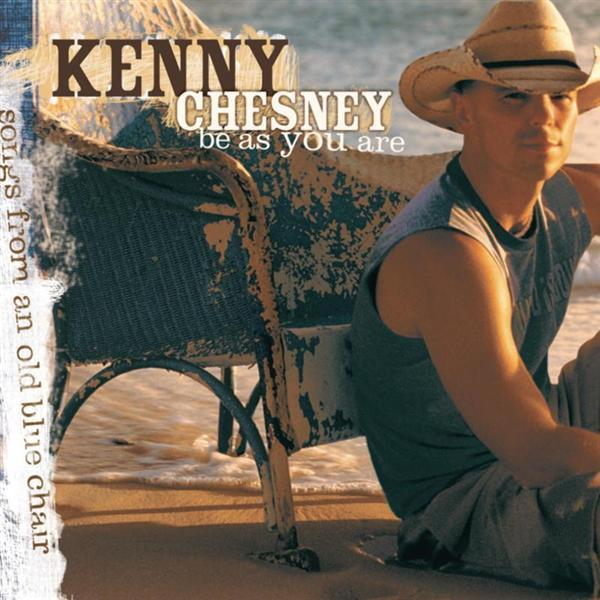 Kenny chesney old blue chair - Kenny Chesney Be As You Are Songs From An Old Blue