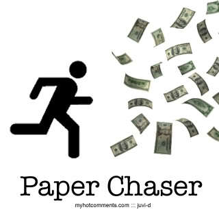 paper chaser lyrics Ask me that's askew tell mister paper chaser we are not amused it goes born,   lyrics do what you like like what you do if yir living to work ask me that's.