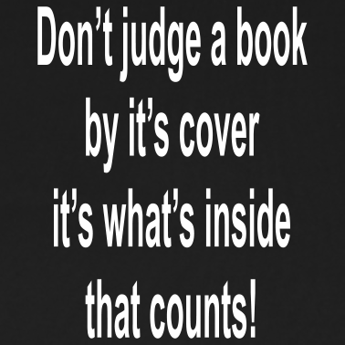 you can t judge a crook by his color You can't judge a book by its cover definition: said to show that you cannot know what something or someone is like by looking only at that person or thing's appearance.