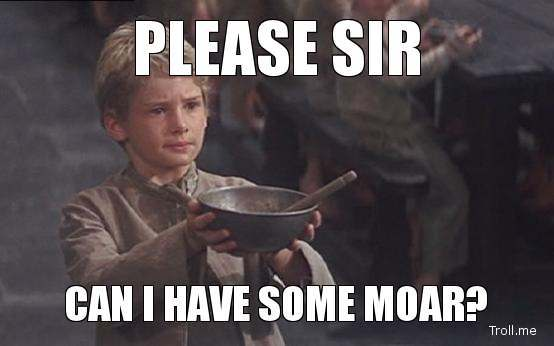 please-sir-can-i-have-some-moar.jpg