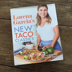 Review: Lorena Garcia's New Taco Classics | Recipe Renovator