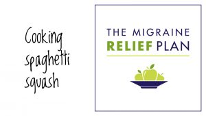 How to cook and use Spaghetti Squash   A free how-to video from The Migraine Relief Plan