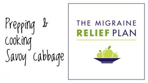 How to prep, store, and cook Savoy cabbage | A free how-to video from The Migraine Relief Plan