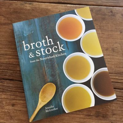 Cookbook review: Broth & Stock from the Nourished Kitchen by Jennifer McGruther