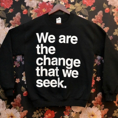 We are the change that we seek.