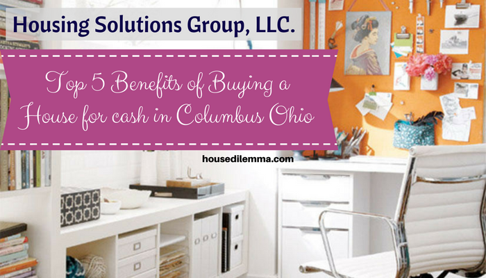 Benefits Of Buying A House For Cash In Columbus Ohio