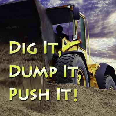 Dig It, Dump It, Push It
