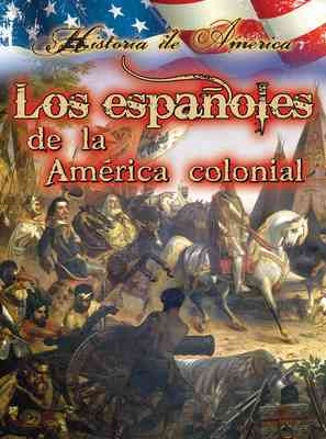 Los españoles de la américa colonial (The Spanish in Early America)