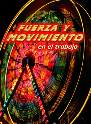 Fuerza y movimiento en el trabajo (Forces and Motion at Work)