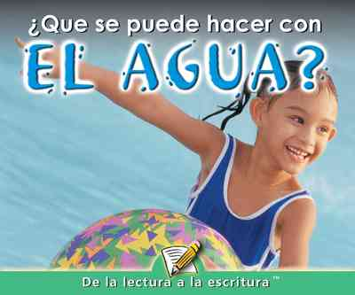 Que Se Puede Hacer Con El Agua? (What Can You Do With Water?)