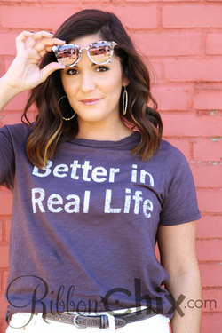 Better in Real Life Tee
