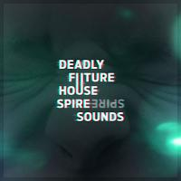 Deadly Future House Spire Sounds