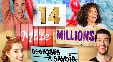 10 épisodes de 14 000 MILLIONS DE CHOSES À SAVOIR sont en ligne