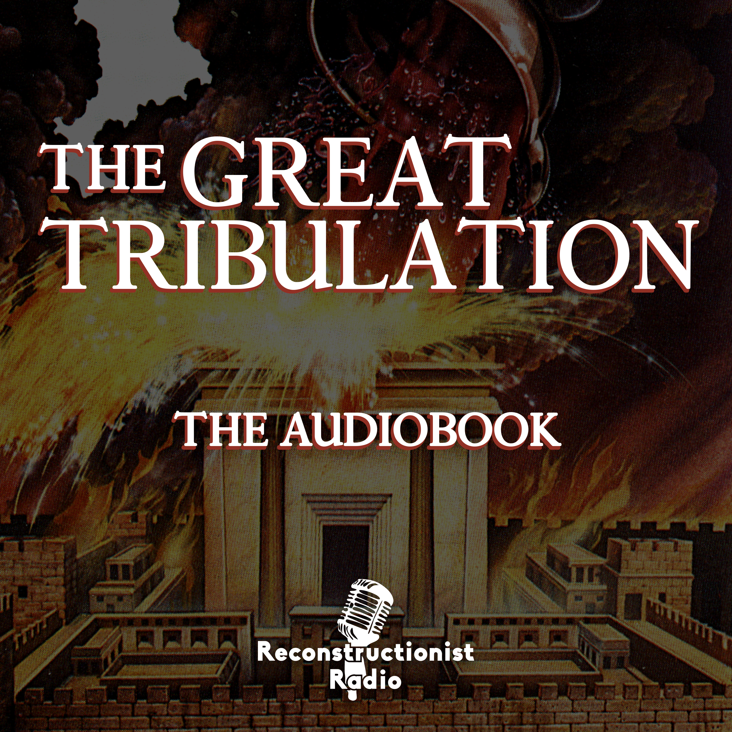 The Great Tribulation | Reconstructionist Radio Reformed Podcast Network