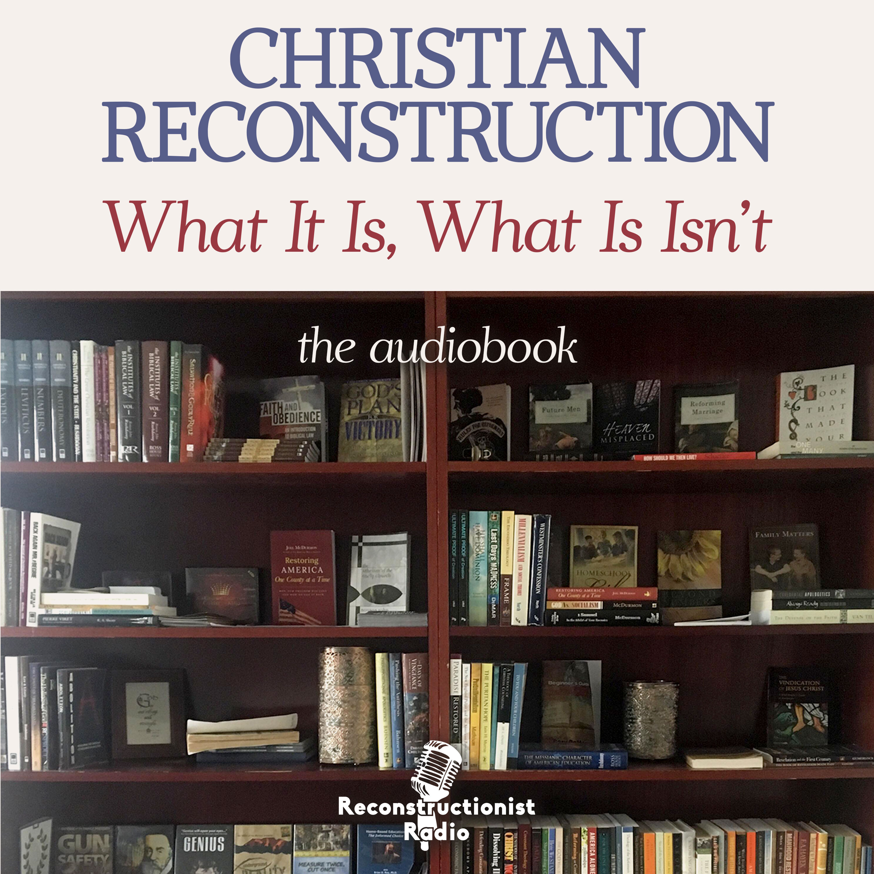 Christian Reconstruction: What It Is, What It Isn't