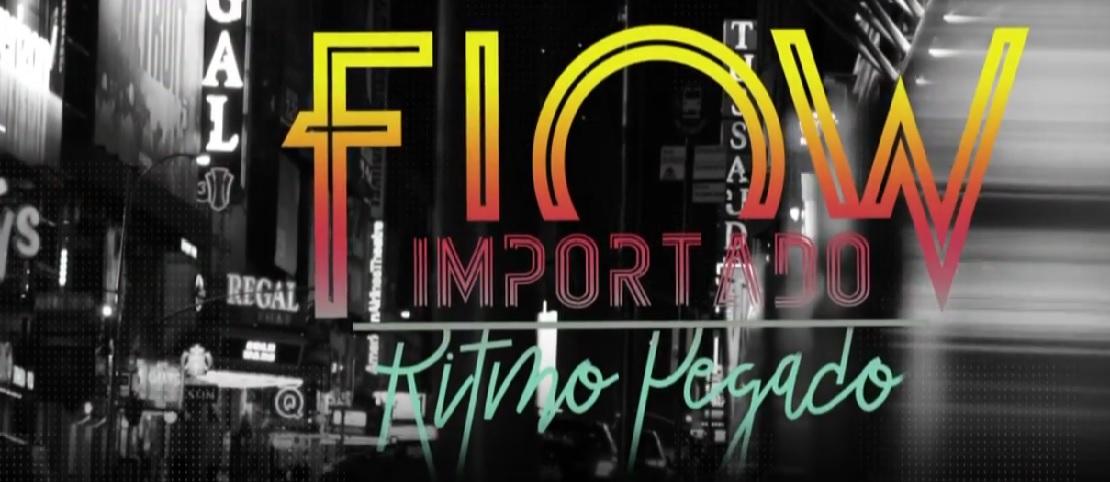 Flow importado, ritmo pegado