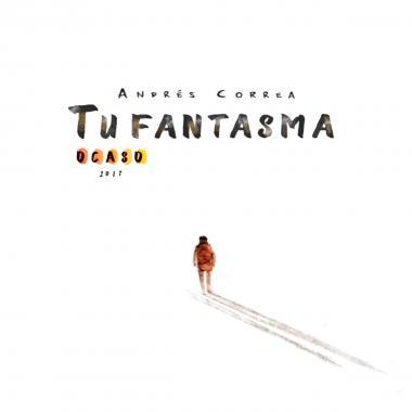 """""""Tu Fantasma"""" de Andrés Correa"""