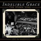 Indelible Grace: The Hymn Sing: Live In Nashville