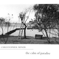 "Christopher Miner ""The Calm Of Paradise"""