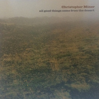 "Christopher Miner ""All Good Things Come From The Desert"""