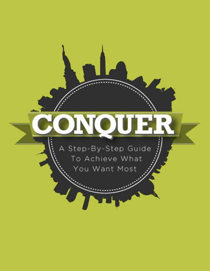 Conquer: A Step-By-Step Guide To Achieve What You Want Most