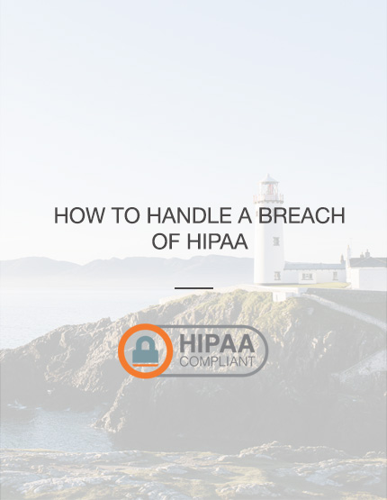 How To Handle A Breach Of HIPAA