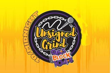 Unsigned Grind is on the Block 5 nights a week 10pm til Midnite