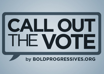 Call Out The Vote for Progressive Candidates