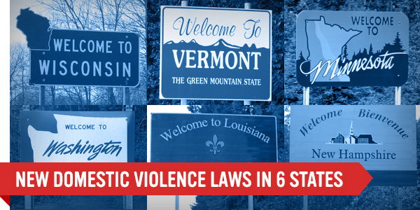 NEW DOMESTIC VIOLENCE LAWS IN 6 STATES