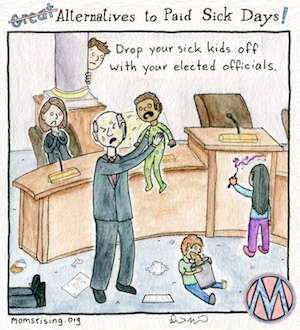 Great alternatives to paid sick days! Drop your kids off with elected officials!