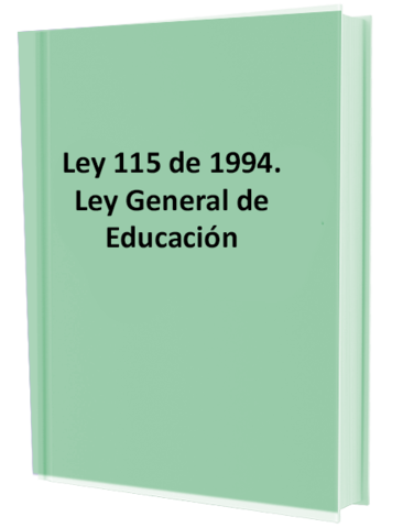 La Ley 115 de 1994. Ley General de Educación. Art. 1, 45, 46, 47, 48 y 49.
