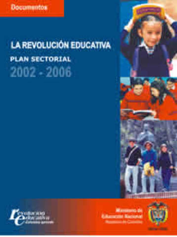 El plan sectorial 2002 – 2006. La Revolución Educativa