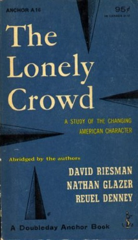 lonely crowd david riesman essay Dive deep into reuel denney, nathan glazer, david riesman's the lonely crowd with extended analysis, commentary, and discussion.