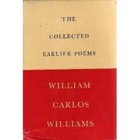 the early life and works of william carlos williams William carlos williams (1883-1963) was born in rutherford, new jersey   experimenting with new techniques of meter and lineation, williams sought to  invent an entirely fresh and singularly american poetics,  of medicine and  poetry 286.