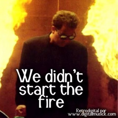 we didnt start the fire