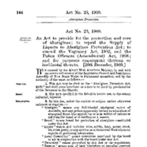 aboriginal protection act This document made victoria the first colony to enact a comprehensive scheme to regulate the lives of aboriginal people this act gave powers to the board for the protection of aborigines.