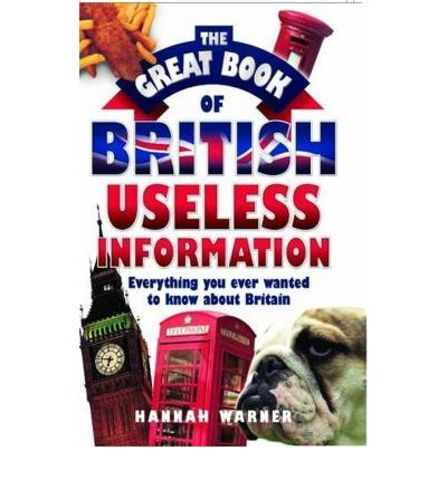 The Great Book of British Useless Information: Everything You Ever Wanted to Know About Britain