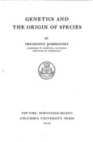 Genetics and the Origin of species by Th. Dobzhansky