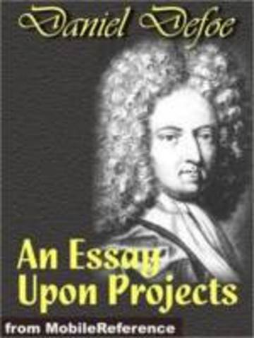 essay projects defoe An essay upon projects by daniel defoe, and: the consolidator by daniel defoe, and: political and economic writings of daniel defoe by daniel defoe (review) geoffrey m sill the scriblerian and the kit-cats.